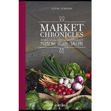 Market Chronicles – Stories and Recipes from Montreal's Marché Jean-Talon