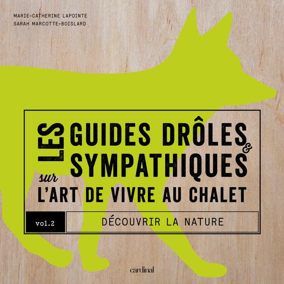 Les guides drôles et sympathiques sur l'art de vivre au chalet - Vol. 2 Découvrir la nature