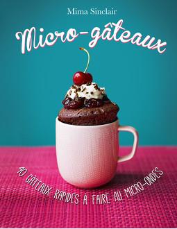Micro-gâteaux - 40 gâteaux rapides à faire au micro-ondes