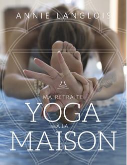 Ma retraite yoga à la maison - 7 étapes pour retrouver l'équilibre